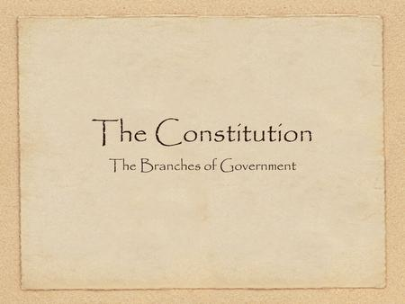 "The Constitution The Branches of Government. The Constitution was written in 1787 by 55 men that we call ""the Framers"". Some of these men include Benjamin."