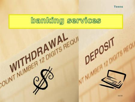Teens banking services 04/09.