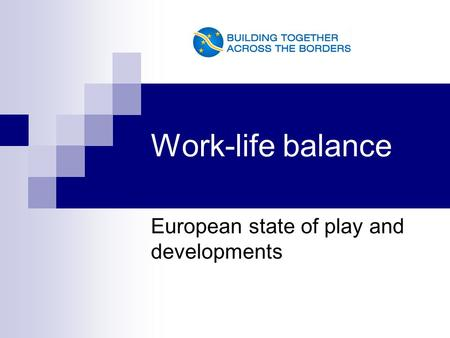 Work-life balance European state of play and developments.