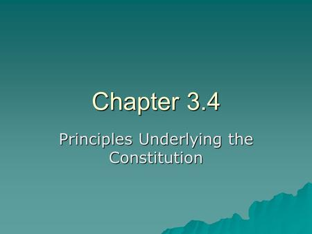 Chapter 3.4 Principles Underlying the Constitution.