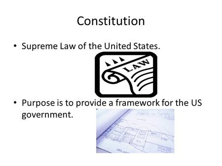 Constitution Supreme Law of the United States. Purpose is to provide a framework for the US government.