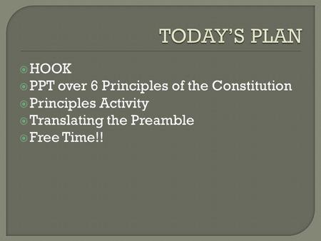 TODAY'S PLAN HOOK PPT over 6 Principles of the Constitution