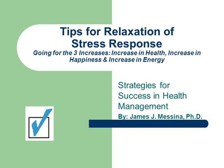 Tips for Relaxation of Stress Response Going for the 3 Increases: Increase in Health, Increase in Happiness & Increase in Energy Strategies for Success.