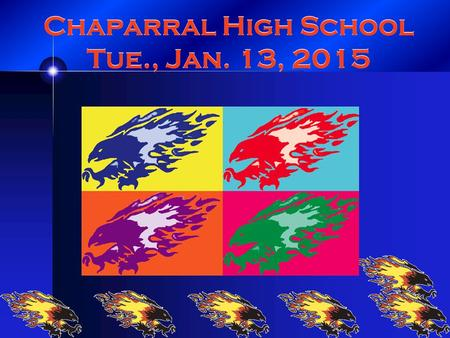 Chaparral High School Tue., Jan. 13, 2015. Baylor Univ. will be here today, Tues, Jan. 11:15. Baylor offers academic excellence, service oriented.