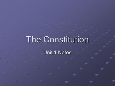 The Constitution Unit 1 Notes. How did we get the Constitution? Founding fathers got together at the Constitutional Convention to revise the Articles.