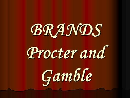 BRANDS Procter and Gamble The Plan 1. The history of P&G 2. Eyes on the future 3. The company  Procter and Gamble  in Russia 4. P&G in Central Asia.