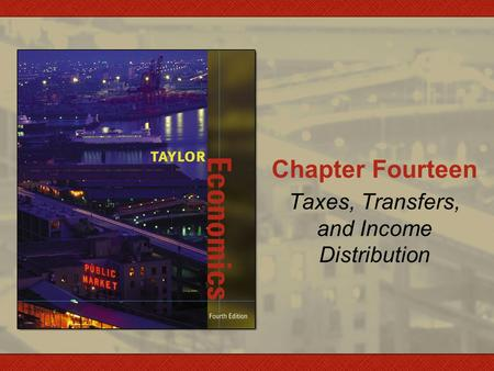 Chapter Fourteen Taxes, Transfers, and Income Distribution.