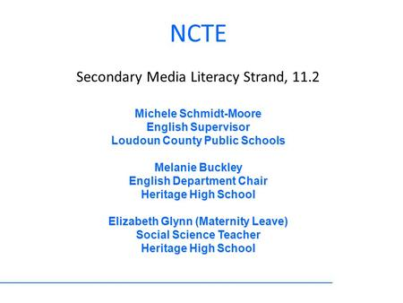 NCTE Secondary Media Literacy Strand, 11.2 Michele Schmidt-Moore English Supervisor Loudoun County Public Schools Melanie Buckley English Department Chair.