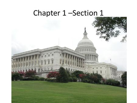 Chapter 1 –Section 1. Government and the State How is government defined? What are the basic powers that every government holds? What are the four defining.