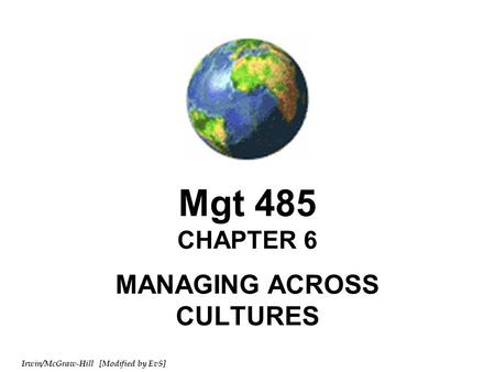 Irwin/McGraw-Hill [Modified by EvS] Mgt 485 CHAPTER 6 MANAGING ACROSS CULTURES.