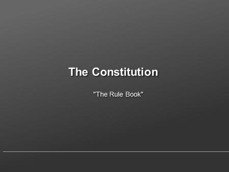 The Constitution The Rule Book. 7 Major principles of the U.S. Constitution 7 principles(ideas) on which the CONSTITUTION is built: