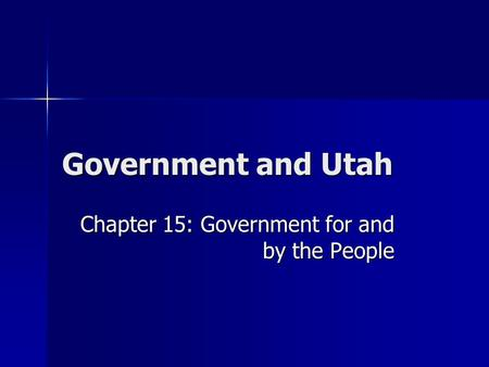 Government and Utah Chapter 15: Government for and by the People.