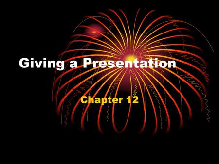 Giving a Presentation Chapter 12. After completing this chapter, you will be able to Define delivery and explain the four methods of delivery Demonstrate.
