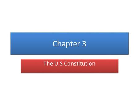 Chapter 3 The U.S Constitution.