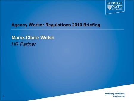 Agency Worker Regulations 2010 Briefing Marie-Claire Welsh HR Partner 1.