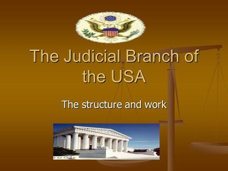 The Judicial Branch of the USA The structure and work.