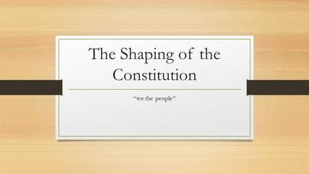"The Shaping of the Constitution ""we the people"". DSB: Do the best you can! 1. When was the constitution ratified? a. 1776 b. 1788 c. 1777 d. 1783 2. Who."