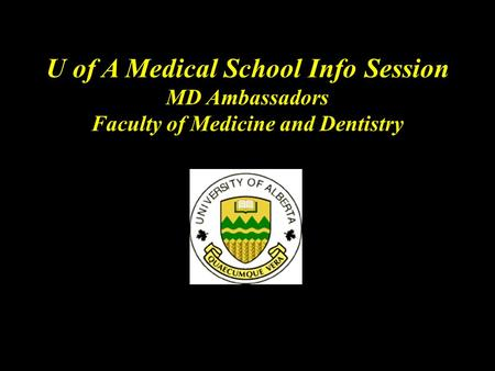U of A Medical School Info Session MD Ambassadors Faculty of Medicine and Dentistry.