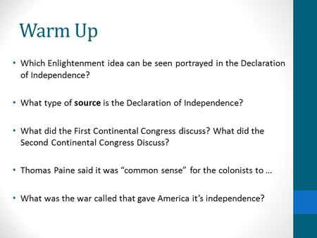 Warm Up Which Enlightenment idea can be seen portrayed in the Declaration of Independence? What type of source is the Declaration of Independence? What.