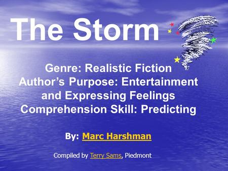 The Storm Genre: Realistic Fiction Author's Purpose: Entertainment and Expressing Feelings Comprehension Skill: Predicting By: Marc HarshmanMarc Harshman.