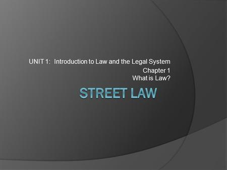 UNIT 1: Introduction to Law and the Legal System Chapter 1 What is Law?