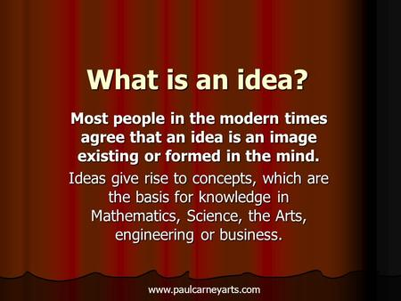 What is an idea? Most people in the modern times agree that an idea is an image existing or formed in the mind. Ideas give rise to concepts, which are.