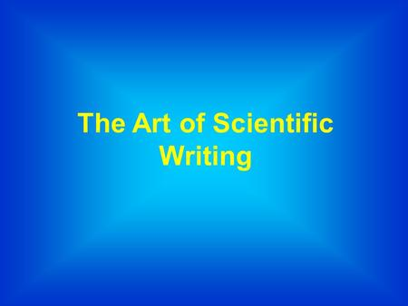The Art of Scientific Writing. Goals of Scientific Writing  Making a clear presentation of a complex scientific problem/accomplishment  Addressing a.