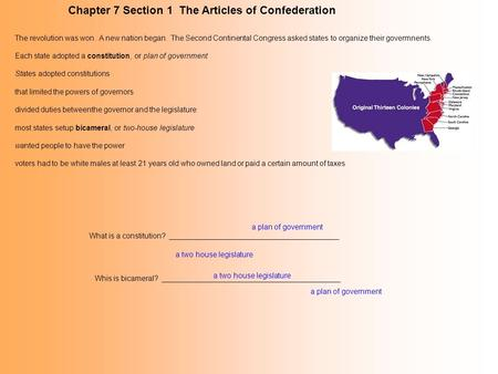 Chapter 7 Section 1 The Articles of Confederation The revolution was won. A new nation began. The Second Continental Congress asked states to organize.