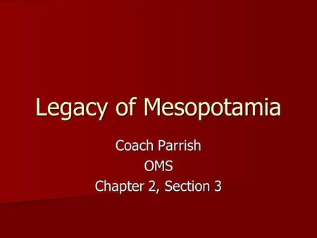 Legacy of Mesopotamia Coach Parrish OMS Chapter 2, Section 3.