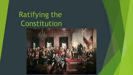 Ratifying the Constitution. I.The _______________________ pushed for the acceptance of the Constitution, mainly because they believed in a ___________________.