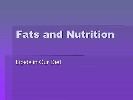 Fats and Nutrition Lipids in Our Diet.