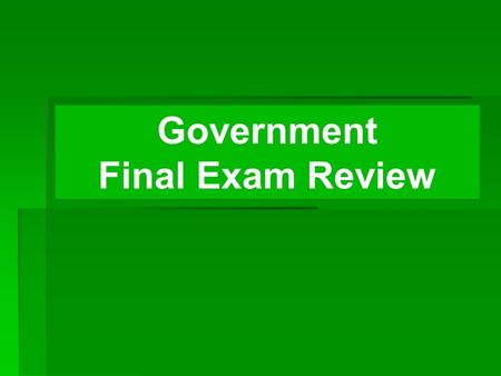 Government Final Exam Review. Basic Principles of the U.S. Constitution   Popular Sovereignty   The power of government comes from the people and.