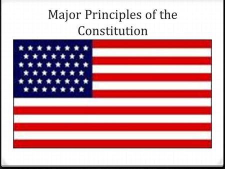 Major Principles of the Constitution. Goals/Focus 0 Be able to identify the Seven Major Principles of the Constitution. 0 Give an Example of how each.