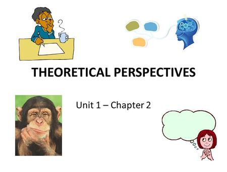 THEORETICAL PERSPECTIVES Unit 1 – Chapter 2. What is a Theoretical Perspective?