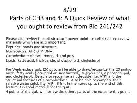 8/29 Parts of CH3 and 4: A Quick Review of what you ought to review from Bio 241/242 Please also review the cell structure power point for cell structure.