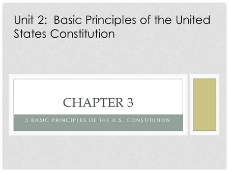 5 BASIC PRINCIPLES OF THE U.S. CONSTITUTION CHAPTER 3 Unit 2: Basic Principles of the United States Constitution.