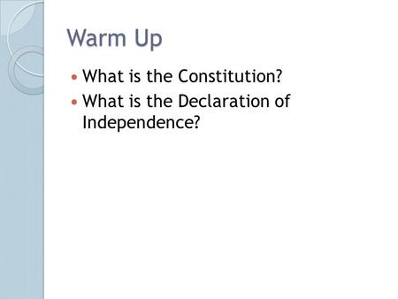 Warm Up What is the Constitution?
