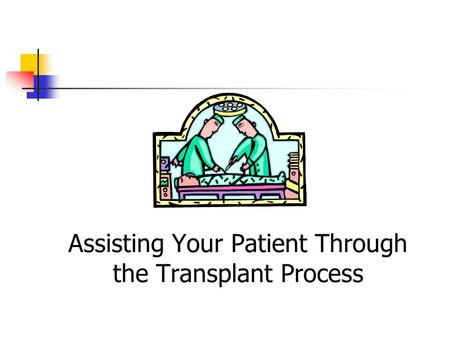Assisting Your Patient Through the Transplant Process.