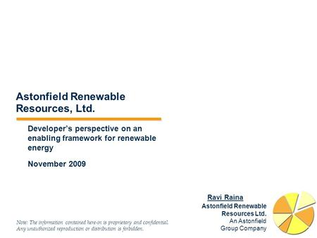 Astonfield <strong>Renewable</strong> Resources Ltd. An Astonfield Group Company Note: The information contained here-<strong>in</strong> is proprietary and confidential. Any unauthorized.
