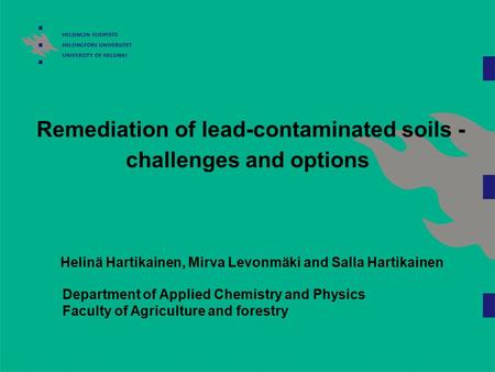 Department of Applied Chemistry and Physics Faculty of Agriculture and forestry Remediation of lead-contaminated soils - challenges and options Helinä.