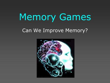Memory Games Can We Improve Memory?. Common Cents Only one of the images of a penny on the following slide is correct. Which one is it?