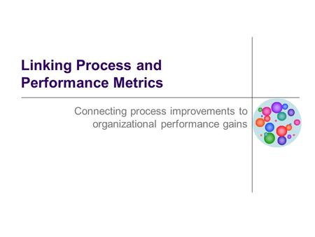 Linking Process and Performance Metrics