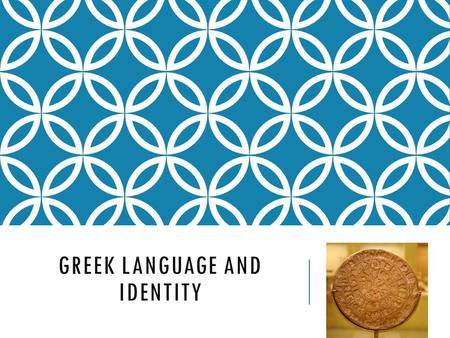 GREEK LANGUAGE AND IDENTITY. INDO-EUROPEAN FAMILY GROUP Like most of the European languages, Greek belongs to the Indo- European language family group.