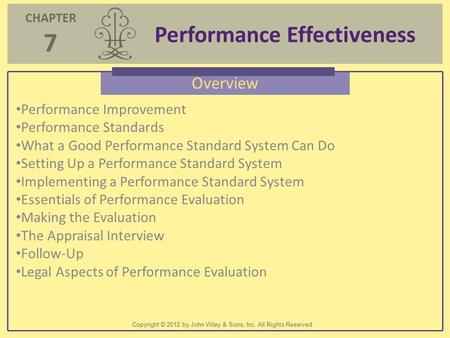 CHAPTER 7 Performance Effectiveness Copyright © 2012 by John Wiley & Sons, Inc. All Rights Reserved Overview Performance Improvement Performance Standards.