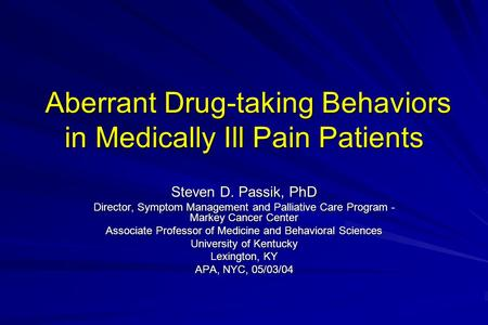 Aberrant Drug-taking Behaviors in Medically Ill Pain Patients Aberrant Drug-taking Behaviors in Medically Ill Pain Patients Steven D. Passik, PhD Director,