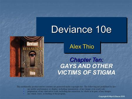 """ Copyright © Allyn & Bacon 2010 Deviance 10e Chapter Ten: GAYS AND OTHER VICTIMS OF STIGMA This multimedia product and its contents are protected under."