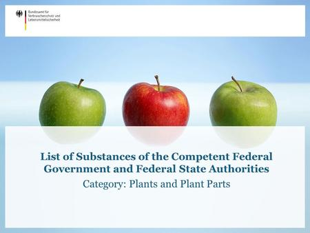 List of Substances of the Competent Federal Government and Federal State Authorities Category: Plants and Plant Parts.