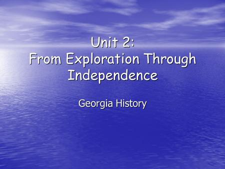 Unit 2: From Exploration Through Independence