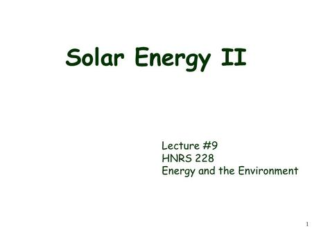 1 <strong>Solar</strong> <strong>Energy</strong> II Lecture #9 HNRS 228 <strong>Energy</strong> and the Environment.