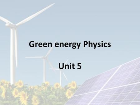Green <strong>energy</strong> Physics Unit 5. Classification <strong>Renewable</strong>/ non conventional Non <strong>renewable</strong>/ conventional.